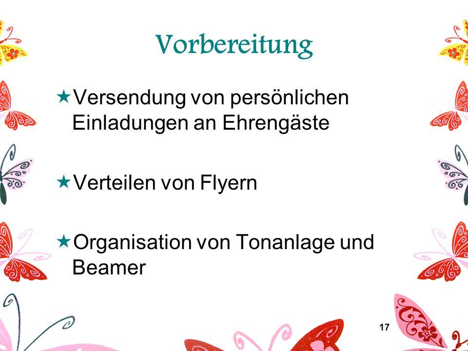 17 Vorbereitung  Versendung von persönlichen Einladungen an Ehrengäste  Verteilen von Flyern  Organisation von Tonanlage und Beamer