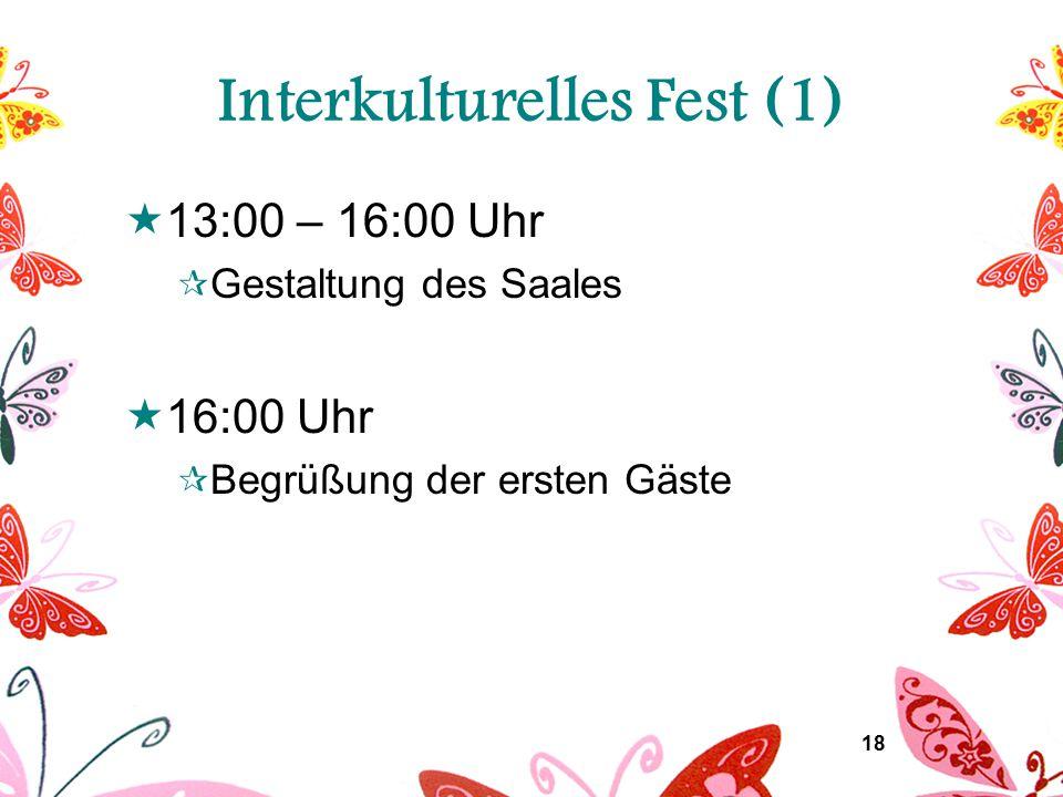 18 Interkulturelles Fest (1)  13:00 – 16:00 Uhr  Gestaltung des Saales  16:00 Uhr  Begrüßung der ersten Gäste