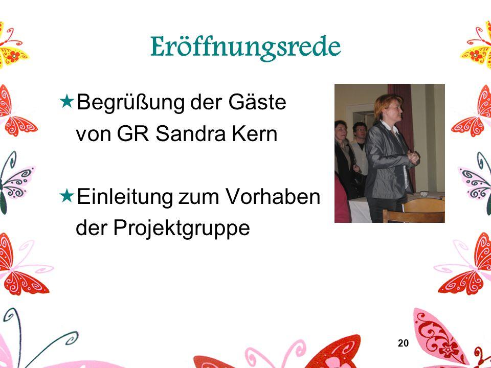 20 Eröffnungsrede  Begrüßung der Gäste von GR Sandra Kern  Einleitung zum Vorhaben der Projektgruppe