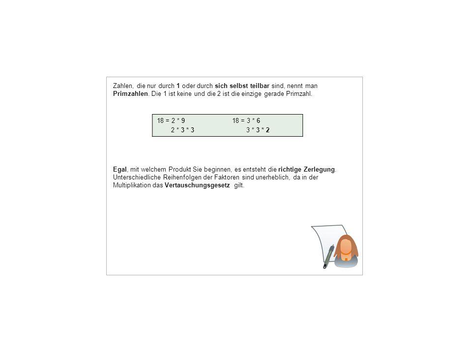 Zahlen, die nur durch 1 oder durch sich selbst teilbar sind, nennt man Primzahlen.