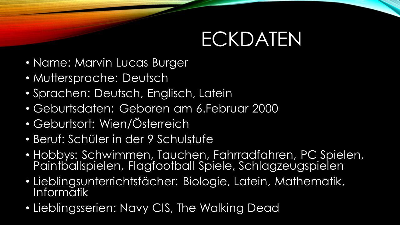 ECKDATEN Name: Marvin Lucas Burger Muttersprache: Deutsch Sprachen: Deutsch, Englisch, Latein Geburtsdaten: Geboren am 6.Februar 2000 Geburtsort: Wien