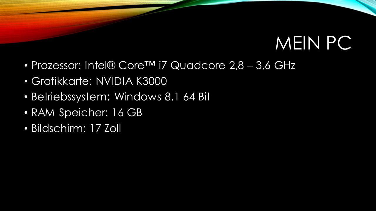 MEIN PC Prozessor: Intel® Core™ i7 Quadcore 2,8 – 3,6 GHz Grafikkarte: NVIDIA K3000 Betriebssystem: Windows 8.1 64 Bit RAM Speicher: 16 GB Bildschirm: