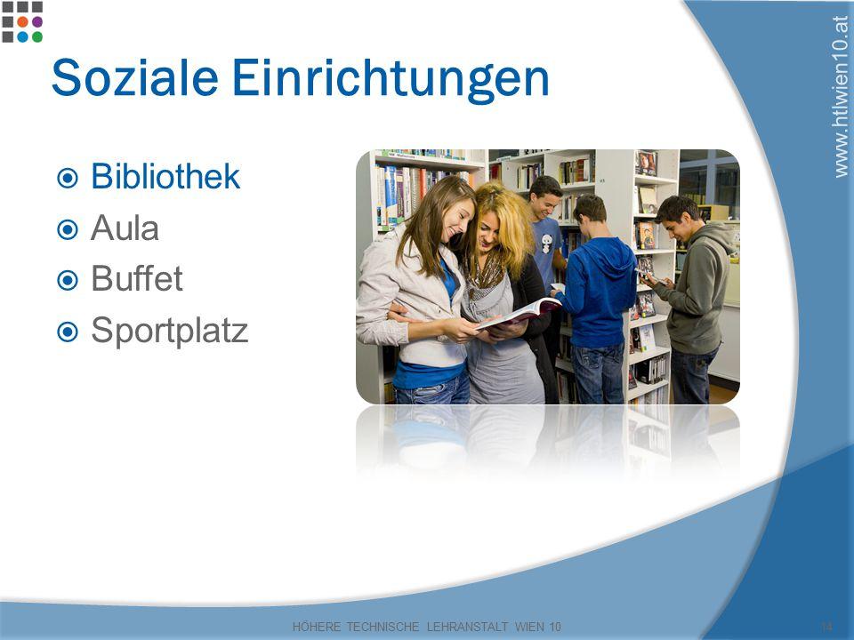 www.htlwien10.at Soziale Einrichtungen  Bibliothek  Aula  Buffet  Sportplatz HÖHERE TECHNISCHE LEHRANSTALT WIEN 1014