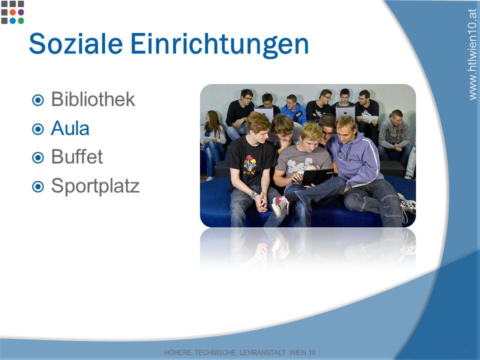 www.htlwien10.at Soziale Einrichtungen  Bibliothek  Aula  Buffet  Sportplatz HÖHERE TECHNISCHE LEHRANSTALT WIEN 1015