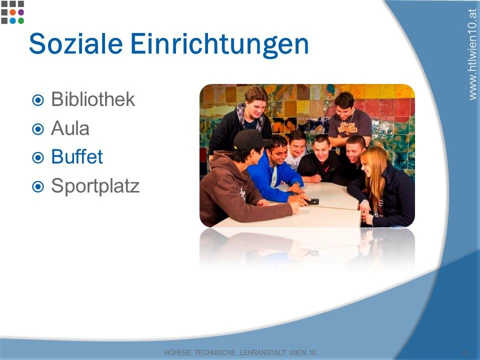 www.htlwien10.at Soziale Einrichtungen  Bibliothek  Aula  Buffet  Sportplatz HÖHERE TECHNISCHE LEHRANSTALT WIEN 1016
