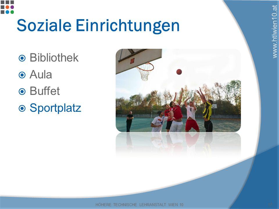 www.htlwien10.at Soziale Einrichtungen  Bibliothek  Aula  Buffet  Sportplatz HÖHERE TECHNISCHE LEHRANSTALT WIEN 1017