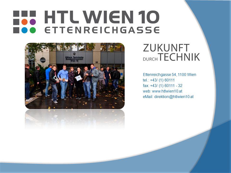 Ettenreichgasse 54, 1100 Wien tel.: +43/ (1) 60111 fax: +43/ (1) 60111 - 32 web: www.htlwien10.at eMail: direktion@htlwien10.at