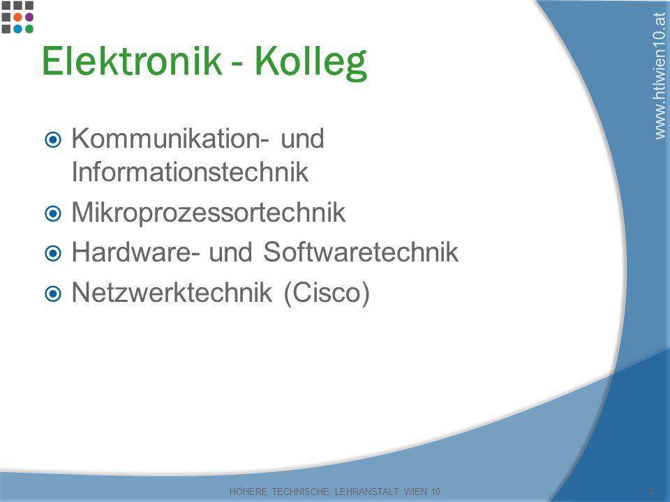 www.htlwien10.at Elektronik - Kolleg  Kommunikation- und Informationstechnik  Mikroprozessortechnik  Hardware- und Softwaretechnik  Netzwerktechnik (Cisco) HÖHERE TECHNISCHE LEHRANSTALT WIEN 104