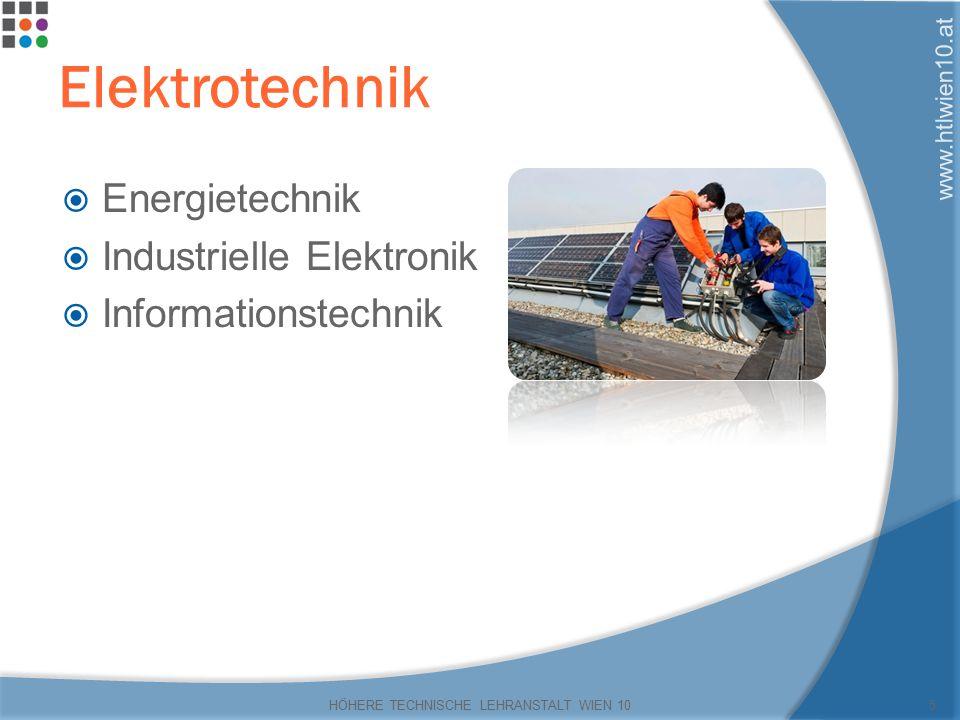 www.htlwien10.at Elektrotechnik  Energietechnik  Industrielle Elektronik  Informationstechnik HÖHERE TECHNISCHE LEHRANSTALT WIEN 105