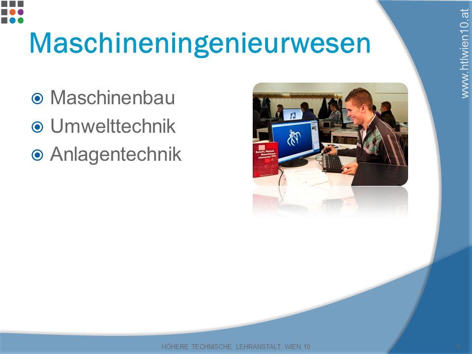 www.htlwien10.at Maschineningenieurwesen  Maschinenbau  Umwelttechnik  Anlagentechnik HÖHERE TECHNISCHE LEHRANSTALT WIEN 106