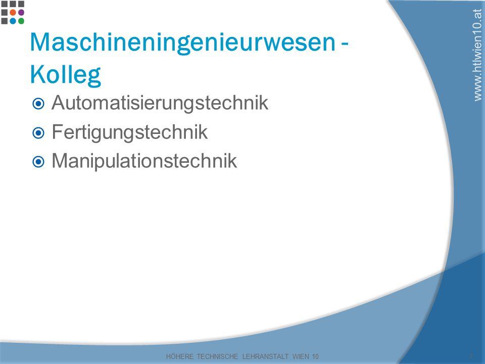 www.htlwien10.at Maschineningenieurwesen - Kolleg  Automatisierungstechnik  Fertigungstechnik  Manipulationstechnik HÖHERE TECHNISCHE LEHRANSTALT WIEN 107