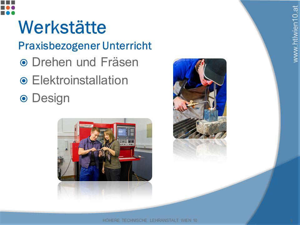 www.htlwien10.at Werkstätte Praxisbezogener Unterricht  Drehen und Fräsen  Elektroinstallation  Design HÖHERE TECHNISCHE LEHRANSTALT WIEN 109