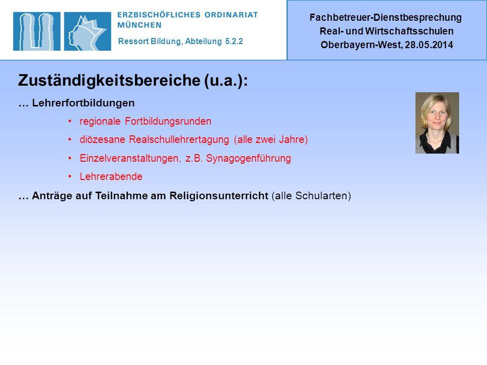 Ressort Bildung, Abteilung 5.2.2 Fachbetreuer-Dienstbesprechung Real- und Wirtschaftsschulen Oberbayern-West, 28.05.2014 … Lehrerfortbildungen Zuständigkeitsbereiche (u.a.): regionale Fortbildungsrunden diözesane Realschullehrertagung (alle zwei Jahre) Einzelveranstaltungen, z.B.