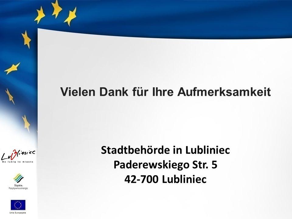 Vielen Dank für Ihre Aufmerksamkeit Stadtbehörde in Lubliniec Paderewskiego Str. 5 42-700 Lubliniec