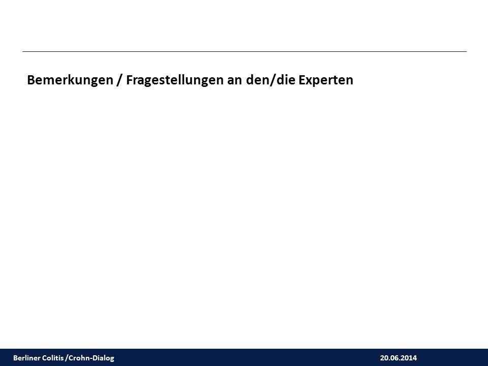 20.06.2014 Berliner Colitis /Crohn-Dialog Bemerkungen / Fragestellungen an den/die Experten