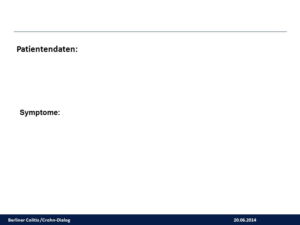 20.06.2014 Berliner Colitis /Crohn-Dialog Laborbefund I Aufnahmelabor:Normwert: Hb: 7,6-9,5 mmol/l Thrombozyten: 150-360 Gpt/l Leukozyten: 4,4-11,3 Gpt/l CRP: < 7,5 mg/l