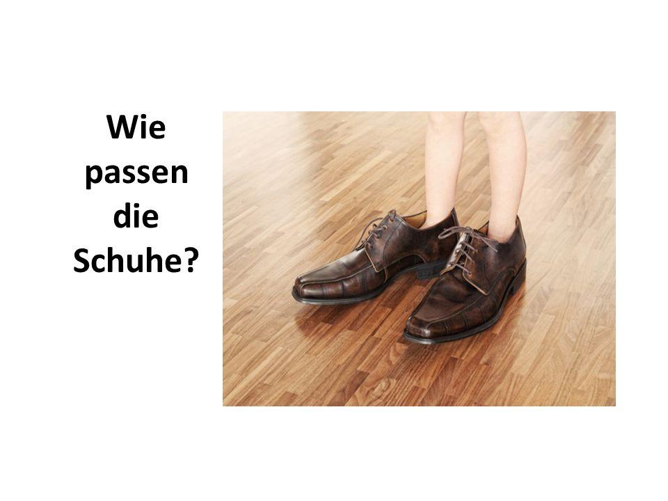 Wie passen die Schuhe?