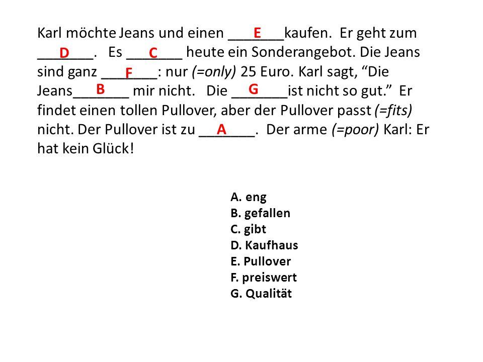 Karl möchte Jeans und einen _______kaufen. Er geht zum _______. Es _______ heute ein Sonderangebot. Die Jeans sind ganz _______: nur (=only) 25 Euro.