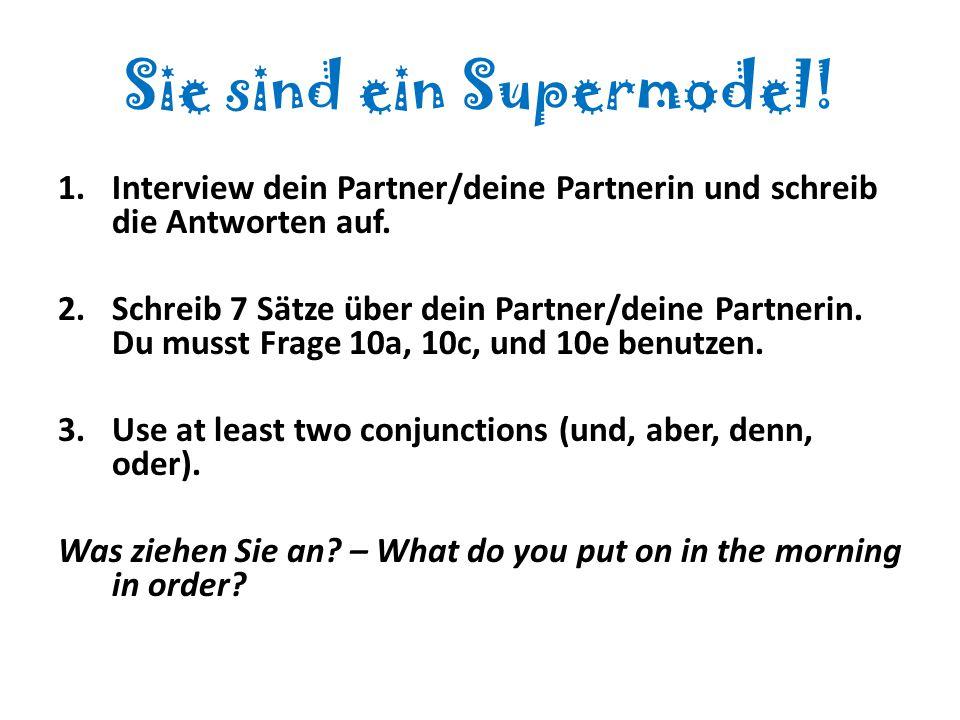 Sie sind ein Supermodel! 1.Interview dein Partner/deine Partnerin und schreib die Antworten auf. 2.Schreib 7 Sätze über dein Partner/deine Partnerin.
