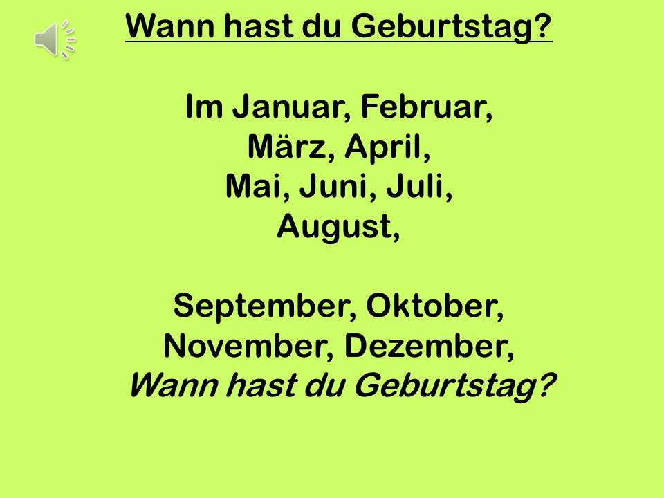 Im Januar, Februar, März, April, Mai, Juni, Juli, August, September, Oktober, November, Dezember, Wann hast du Geburtstag? Wann hast du Geburtstag?