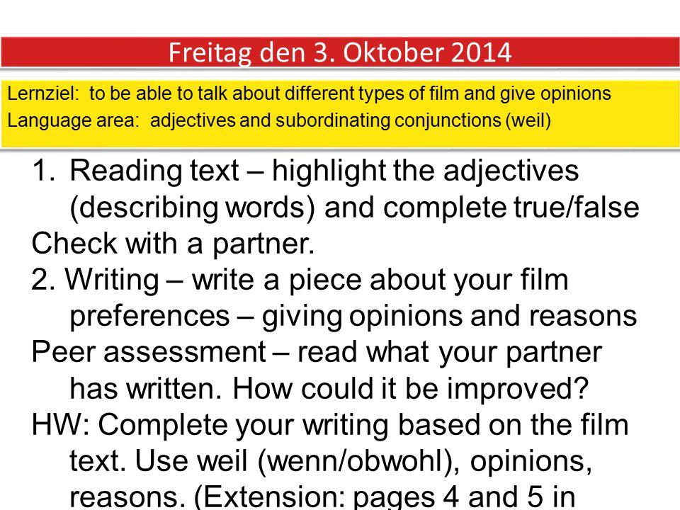Freitag den 3. Oktober 2014 Lernziel: to be able to talk about different types of film and give opinions Language area: adjectives and subordinating c