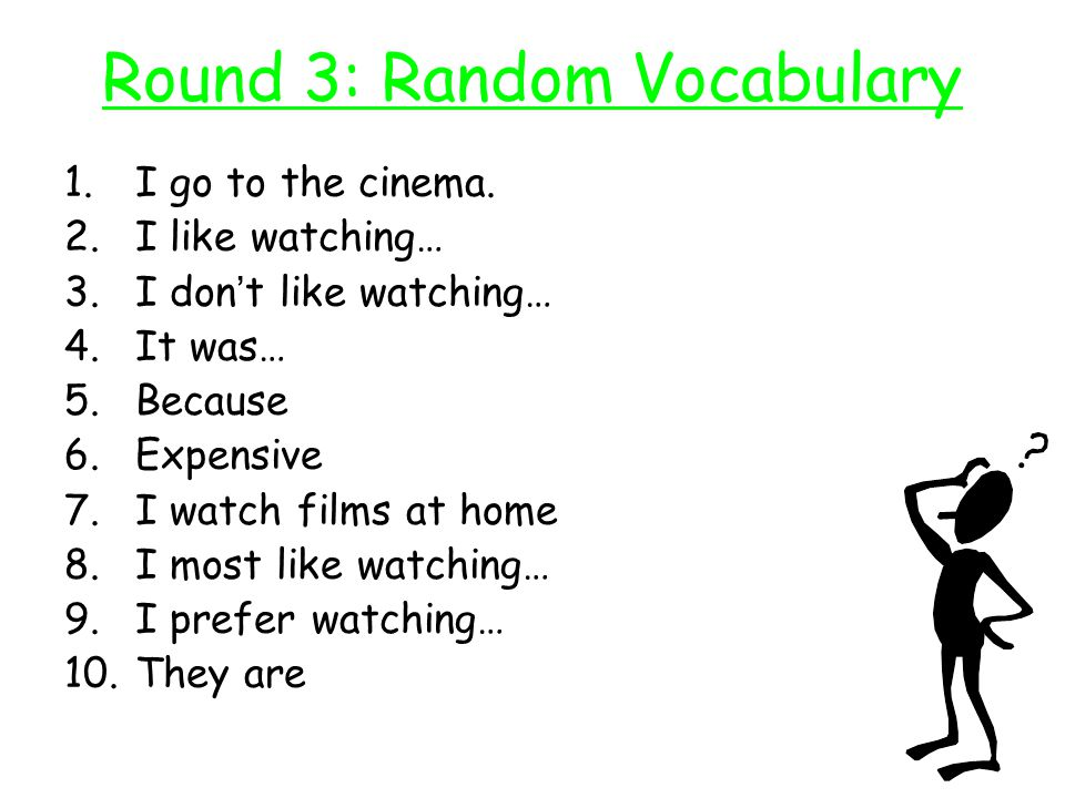 Round 3: Random Vocabulary 1.I go to the cinema.