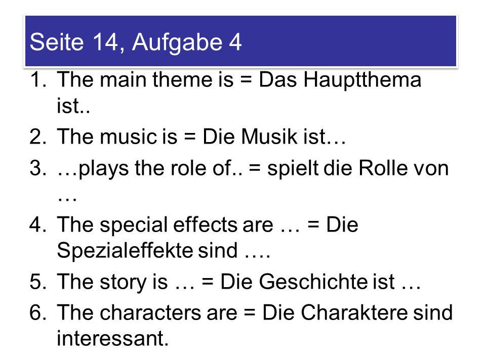 Seite 14, Aufgabe 4 1.The main theme is = Das Hauptthema ist..