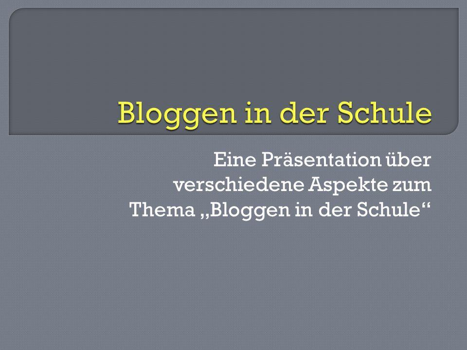"""Eine Präsentation über verschiedene Aspekte zum Thema """"Bloggen in der Schule"""