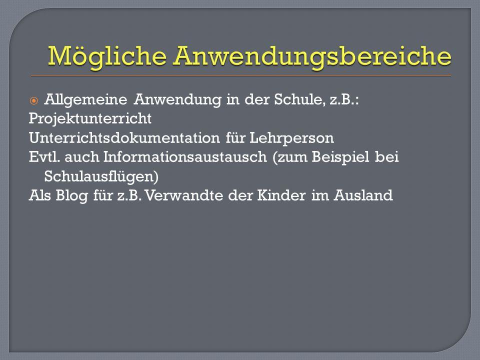  Allgemeine Anwendung in der Schule, z.B.: Projektunterricht Unterrichtsdokumentation für Lehrperson Evtl.