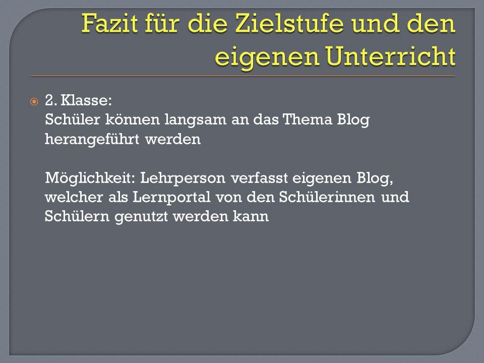  2. Klasse: Schüler können langsam an das Thema Blog herangeführt werden Möglichkeit: Lehrperson verfasst eigenen Blog, welcher als Lernportal von de