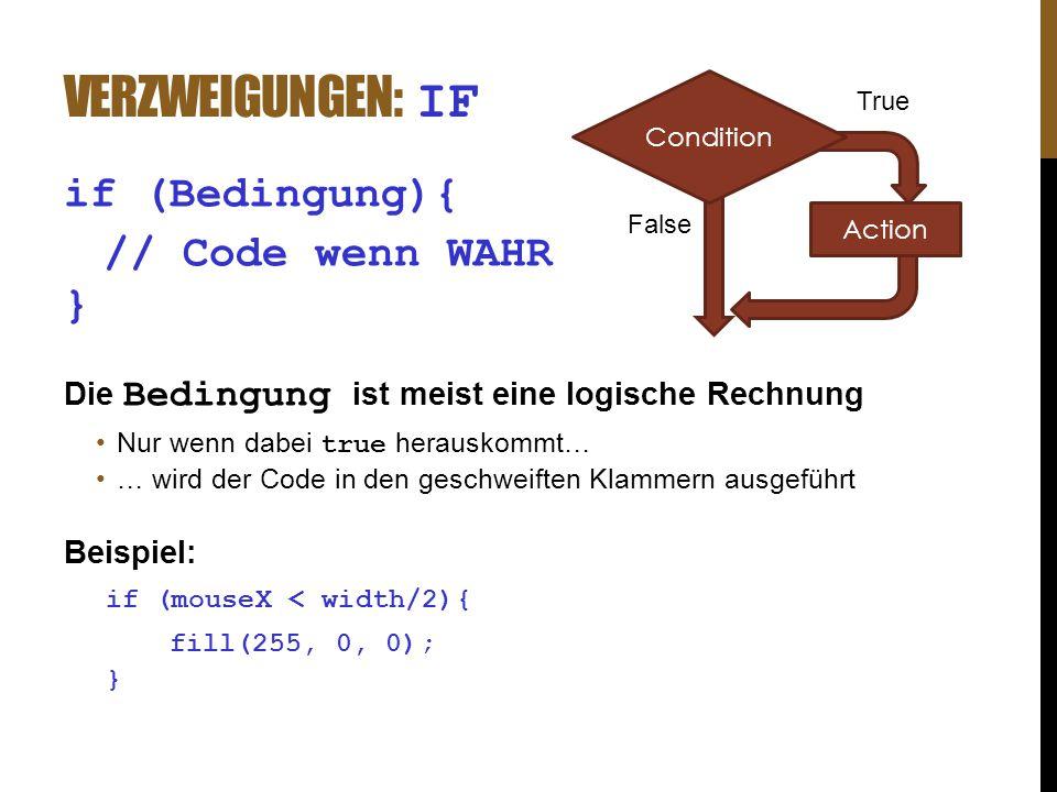 VERZWEIGUNGEN: IF if (Bedingung){ // Code wenn WAHR } Die Bedingung ist meist eine logische Rechnung Nur wenn dabei true herauskommt… … wird der Code