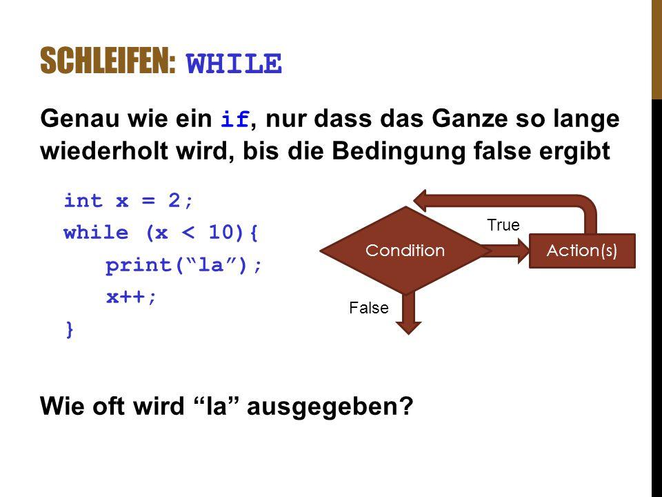 """SCHLEIFEN: WHILE Genau wie ein if, nur dass das Ganze so lange wiederholt wird, bis die Bedingung false ergibt int x = 2; while (x < 10){ print(""""la"""");"""