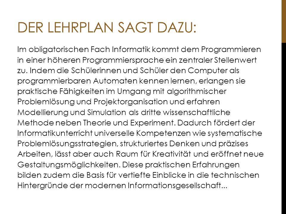 DER LEHRPLAN SAGT DAZU: Im obligatorischen Fach Informatik kommt dem Programmieren in einer höheren Programmiersprache ein zentraler Stellenwert zu. I