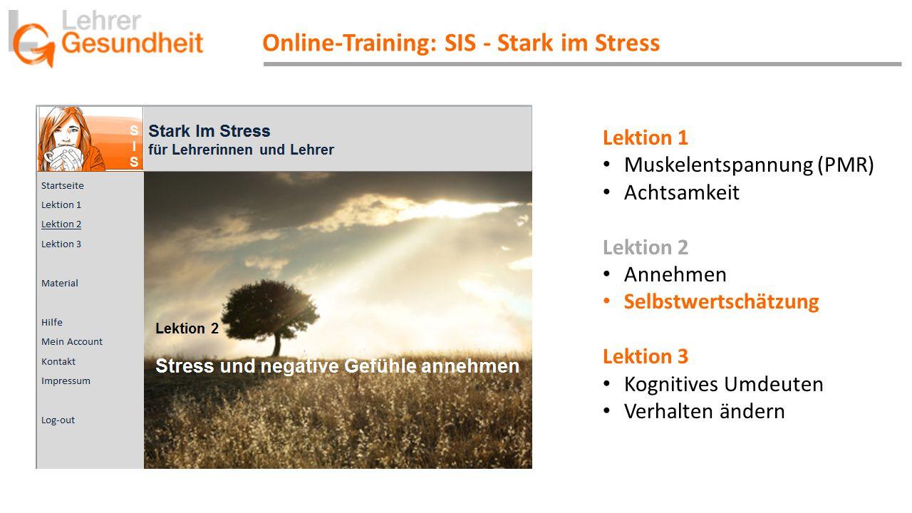 Online-Training: SIS - Stark im Stress Lektion 1 Muskelentspannung (PMR) Achtsamkeit Lektion 2 Annehmen Selbstwertschätzung Lektion 3 Kognitives Umdeu