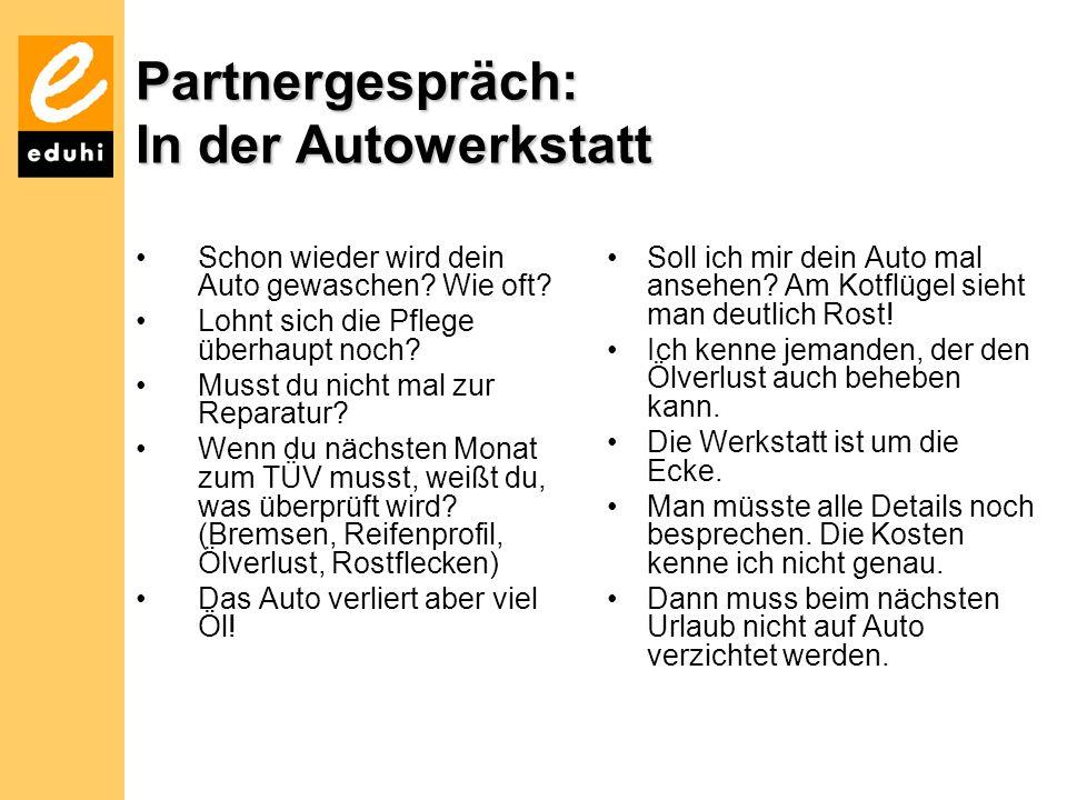 Partnergespräch: In der Autowerkstatt Schon wieder wird dein Auto gewaschen? Wie oft? Lohnt sich die Pflege überhaupt noch? Musst du nicht mal zur Rep