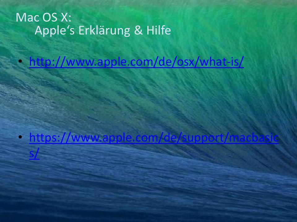 Mac OS X: Apple's Erklärung & Hilfe http://www.apple.com/de/osx/what-is/ https://www.apple.com/de/support/macbasic s/ https://www.apple.com/de/support