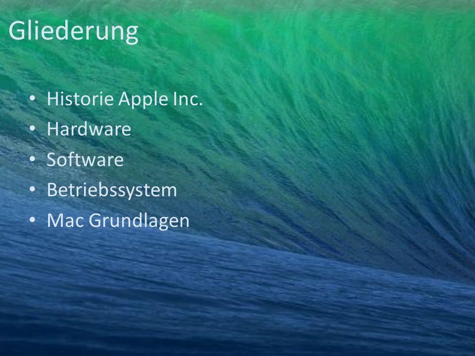 Gliederung Historie Apple Inc. Hardware Software Betriebssystem Mac Grundlagen
