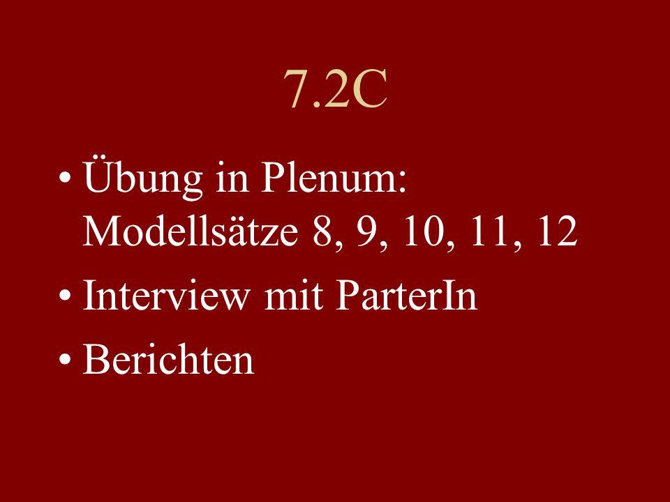 7.2C Übung in Plenum: Modellsätze 8, 9, 10, 11, 12 Interview mit ParterIn Berichten