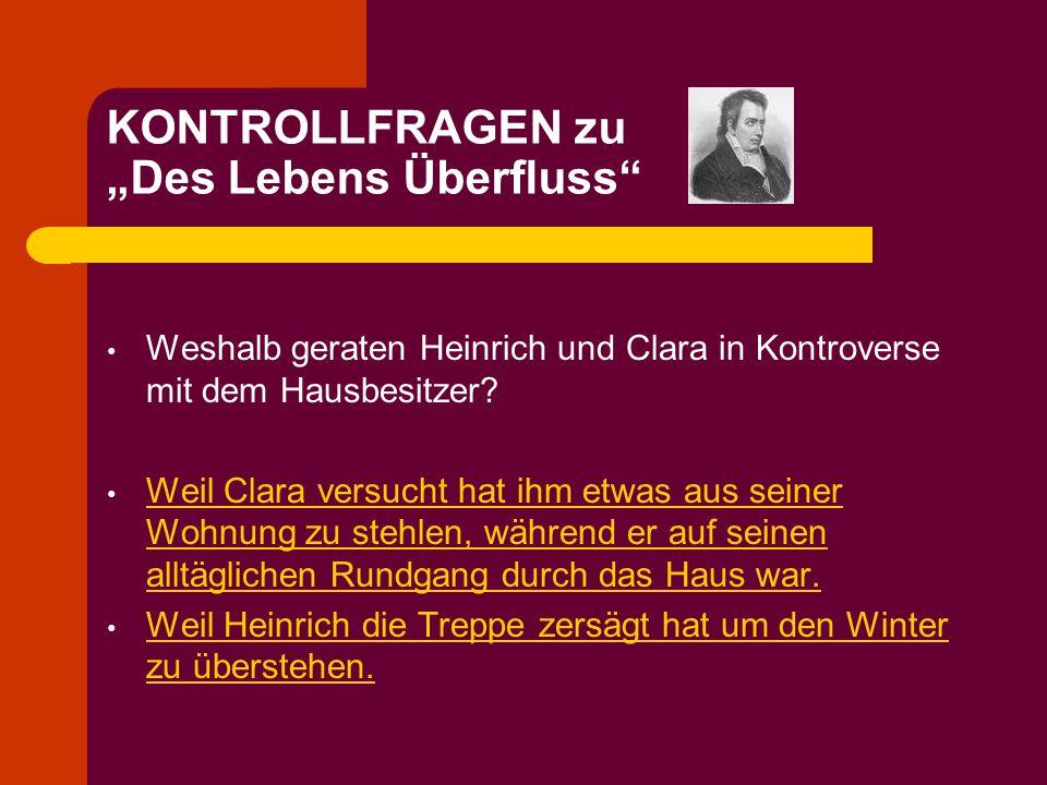 """KONTROLLFRAGEN zu """"Des Lebens Überfluss"""" Weshalb geraten Heinrich und Clara in Kontroverse mit dem Hausbesitzer? Weil Clara versucht hat ihm etwas aus"""