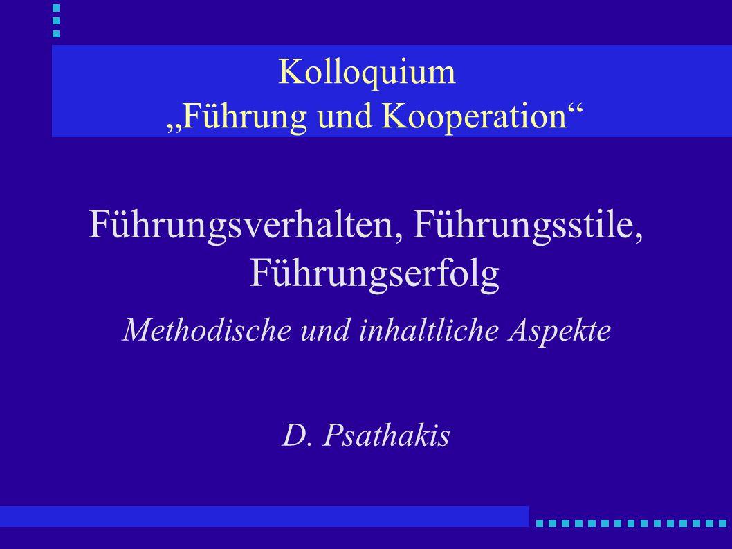 """Kolloquium """"Führung und Kooperation"""" Führungsverhalten, Führungsstile, Führungserfolg Methodische und inhaltliche Aspekte D. Psathakis"""
