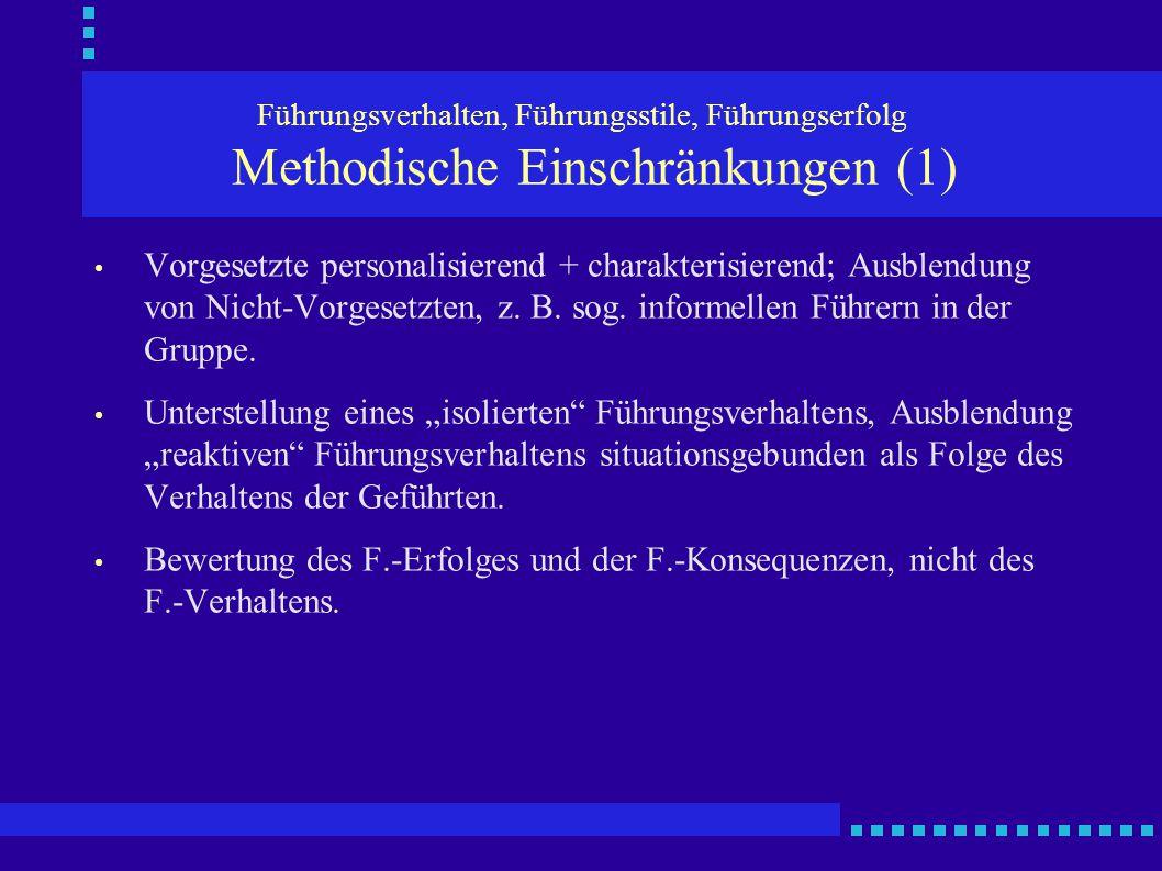 Führungsverhalten, Führungsstile, Führungserfolg Methodische Einschränkungen (1) Vorgesetzte personalisierend + charakterisierend; Ausblendung von Nic