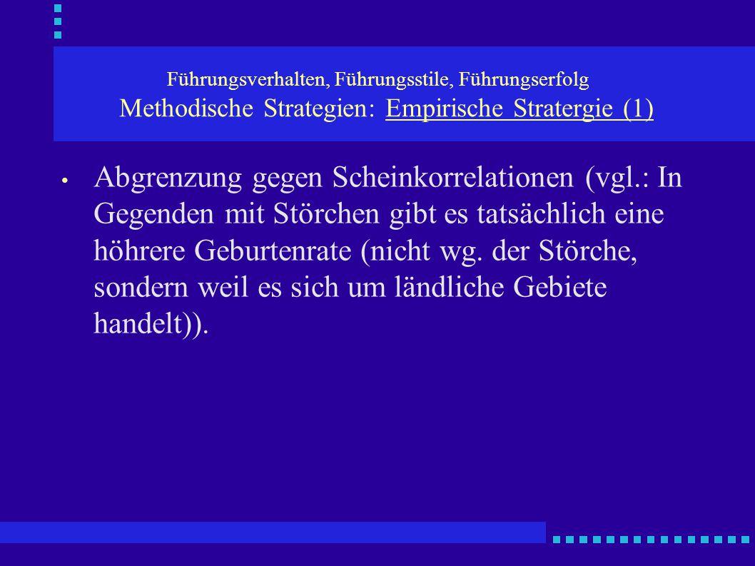 Führungsverhalten, Führungsstile, Führungserfolg Methodische Strategien: Empirische Stratergie (1) Abgrenzung gegen Scheinkorrelationen (vgl.: In Gege
