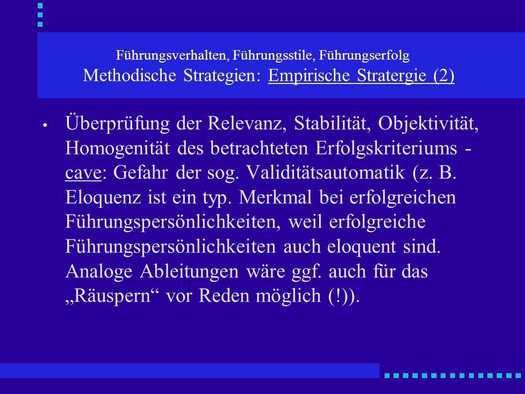 Führungsverhalten, Führungsstile, Führungserfolg Methodische Strategien: Empirische Stratergie (2) Überprüfung der Relevanz, Stabilität, Objektivität,