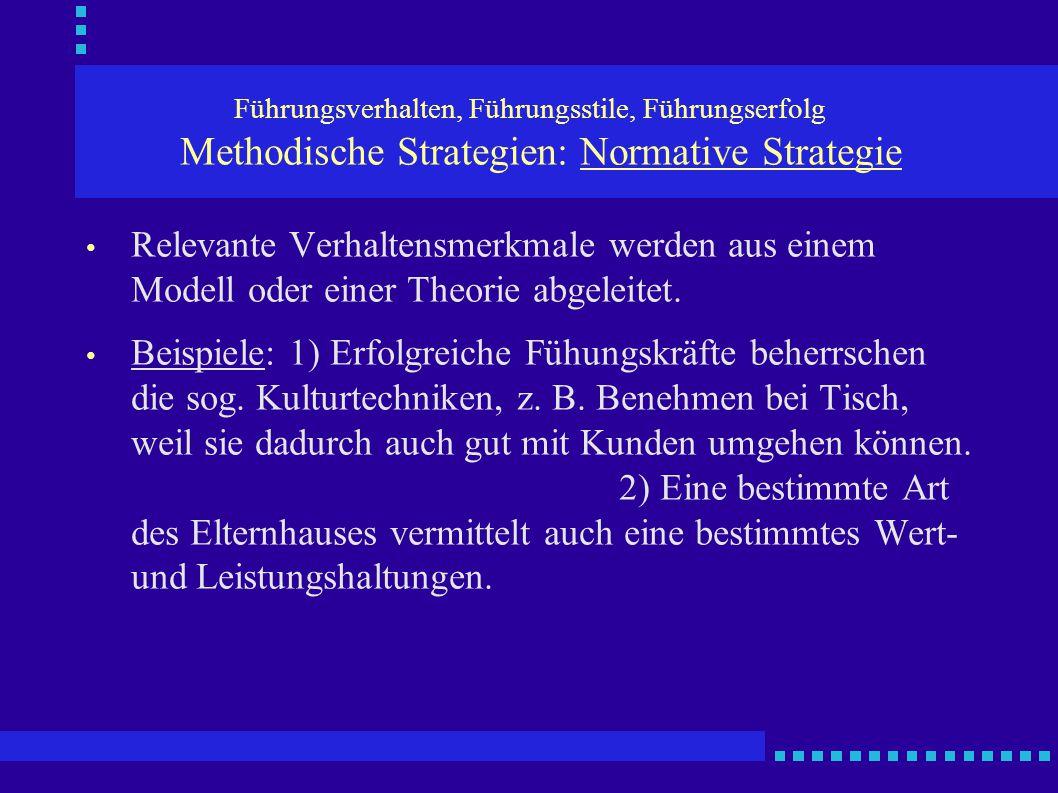 Führungsverhalten, Führungsstile, Führungserfolg Methodische Strategien: Normative Strategie Relevante Verhaltensmerkmale werden aus einem Modell oder