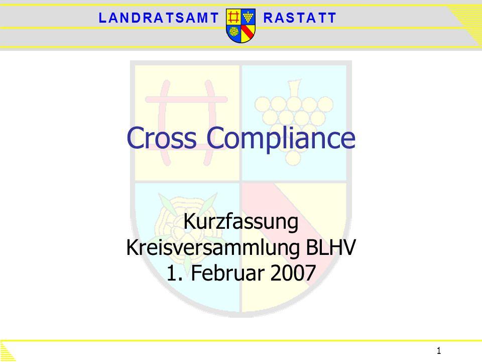 L A N D R A T S A M TL A N D R A T S A M TR A S T A T TR A S T A T T 1 Cross Compliance Kurzfassung Kreisversammlung BLHV 1. Februar 2007