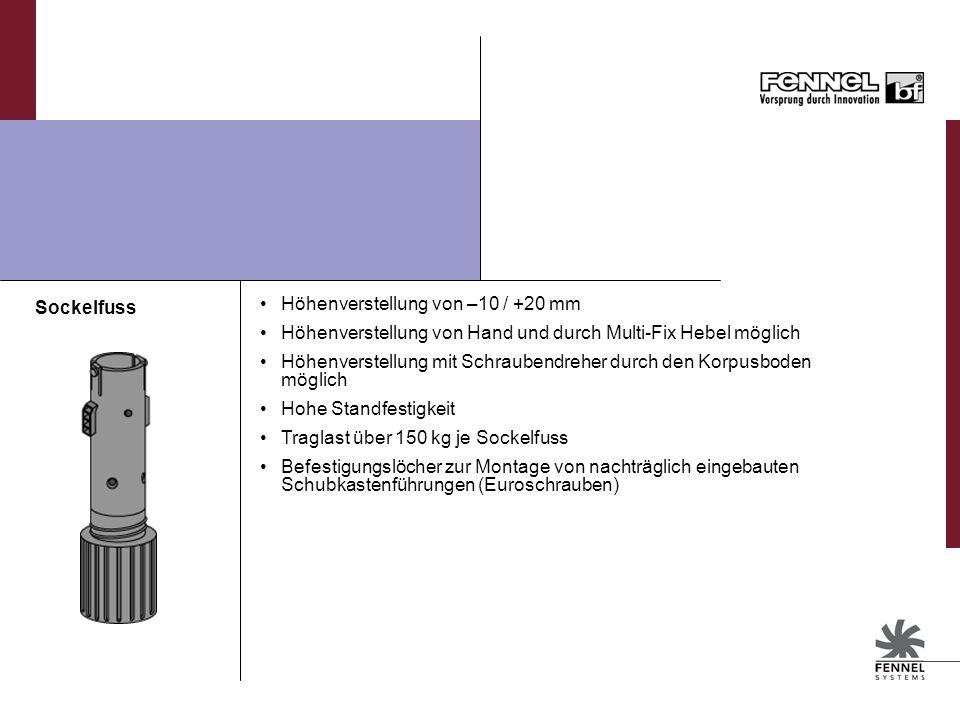Sockelfuss Höhenverstellung von –10 / +20 mm Höhenverstellung von Hand und durch Multi-Fix Hebel möglich Höhenverstellung mit Schraubendreher durch den Korpusboden möglich Hohe Standfestigkeit Traglast über 150 kg je Sockelfuss Befestigungslöcher zur Montage von nachträglich eingebauten Schubkastenführungen (Euroschrauben)