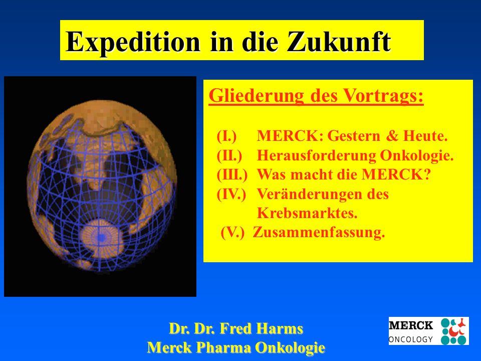 03.05.2001 17.00 Uhr s.t. Potsdam: 16.06.2001 GEHE Expedition in die Zukunft Dr. Dr. Fred Harms Merck Pharma Onkologie Gliederung des Vortrags: (I.) M