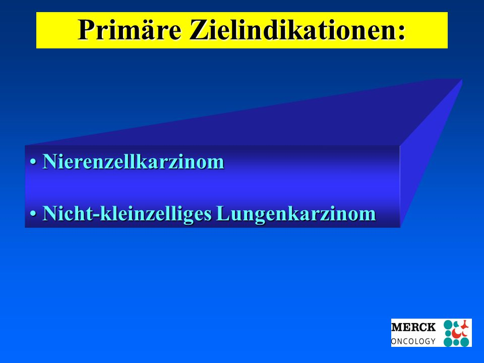 03.05.2001 17.00 Uhr s.t. Potsdam: 16.06.2001 GEHE Primäre Zielindikationen: Nierenzellkarzinom Nierenzellkarzinom Nicht-kleinzelliges Lungenkarzinom