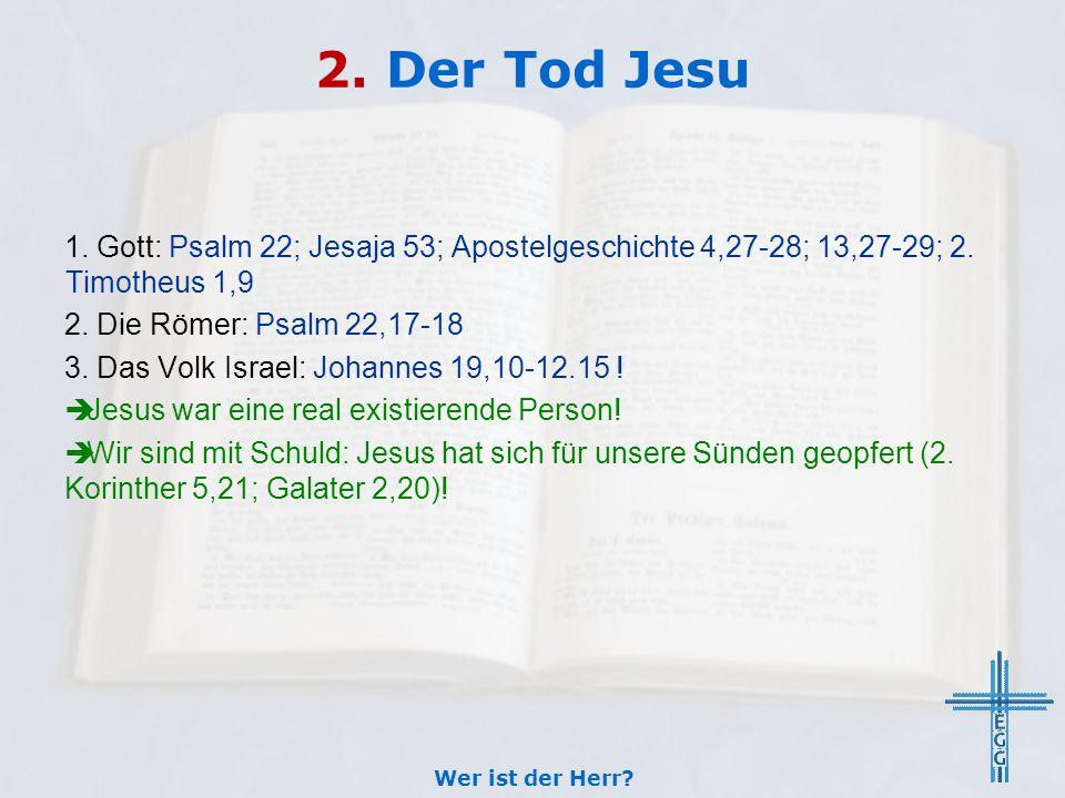 2. Der Tod Jesu 1. Gott: Psalm 22; Jesaja 53; Apostelgeschichte 4,27-28; 13,27-29; 2. Timotheus 1,9 2. Die Römer: Psalm 22,17-18 3. Das Volk Israel: J