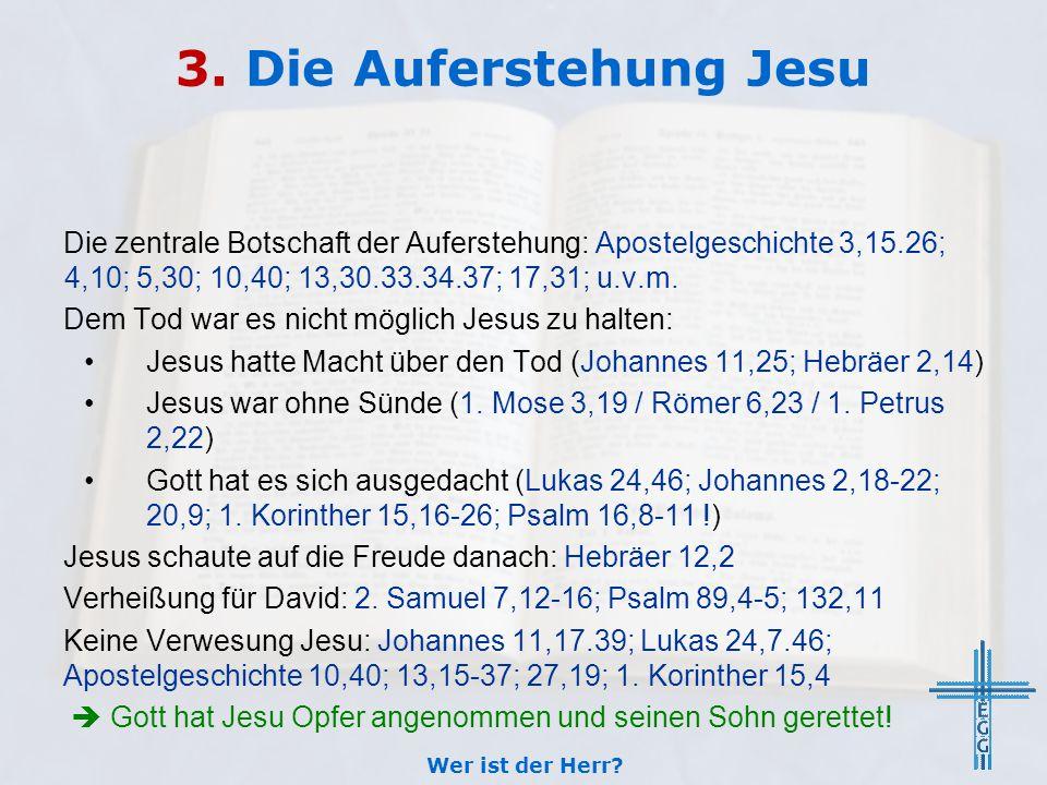 3. Die Auferstehung Jesu Die zentrale Botschaft der Auferstehung: Apostelgeschichte 3,15.26; 4,10; 5,30; 10,40; 13,30.33.34.37; 17,31; u.v.m. Dem Tod